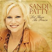 Let There Be Praise: The Worship Songs Of Sandi Patty by Sandi Patty