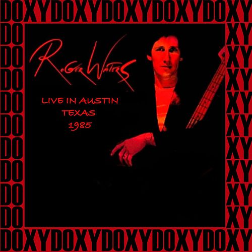 Frank Erwin Center, Austin, Texas, April 9th, 1985 (Doxy Collection, Remastered, Live on Fm Broadcasting) di Roger Waters