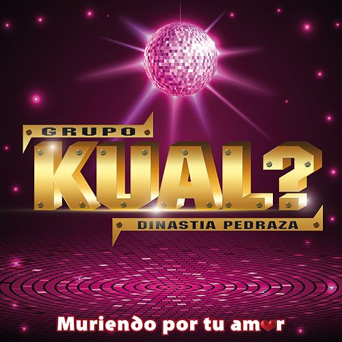 Play & Download Muriendo por tu amor by Grupo Kual | Napster