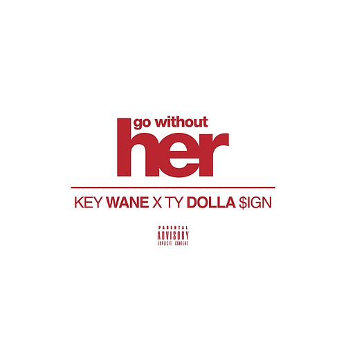 Play & Download Go Without Her (feat. Ty Dolla $Ign) by Key Wane | Napster