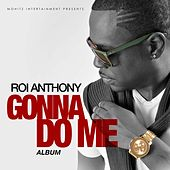 Gonna Do Me by Roi Anthony