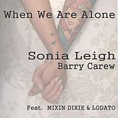Play & Download When We Are Alone (feat. Mixin Dixie & Lodato) by Sonia Leigh | Napster