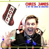 Play & Download I Put the Chris in Christmas (Deluxe Version) by Chris James | Napster