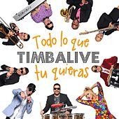 Play & Download Todo Lo Que Tu Quieras by Timbalive | Napster