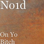 Play & Download On Yo Bitch by NO I.D. | Napster