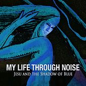 Play & Download Jesu and the Shadow of Blue by My Life Through Noise | Napster