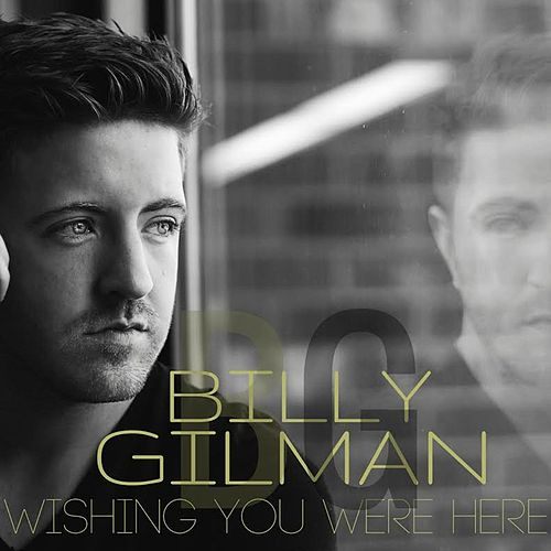 Play & Download Wishing You Were Here by Billy Gilman | Napster