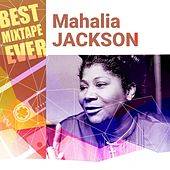 Best Mixtape Ever: Mahalia Jackson by Various Artists