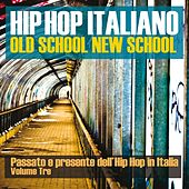 Play & Download Hip Hop italiano: Old School New School, Vol. 3 (Passato e presente dell'Hip Hop in Italia) by Various Artists | Napster