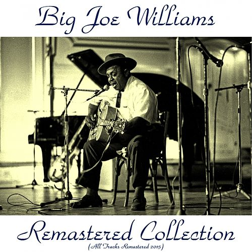 Play & Download Remastered Collection (All Tracks Remastered 2015) by Big Joe Williams | Napster