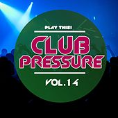 Play & Download Club Pressure, Vol. 14 (The Progressive and Clubsound Collection) by Various Artists | Napster