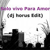 Play & Download Solo Vivo para Amor (DJ Horus Edit) by Omega | Napster