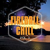 Play & Download Fireball Chill, Vol. 3 (Deluxe Relaxing Under The Sun Tunes) by Various Artists | Napster