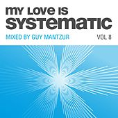 Play & Download My Love Is Systematic, Vol. 8 (Compiled and Mixed by Guy Mantzur) by Various Artists | Napster