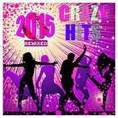 Crazy Hits 2015 Remixed by Various Artists