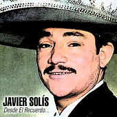 Play & Download Desde el Recuerdo... by Javier Solis | Napster