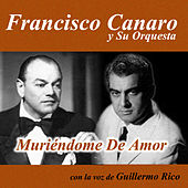Play & Download Muriéndome de Amor by Francisco Canaro | Napster