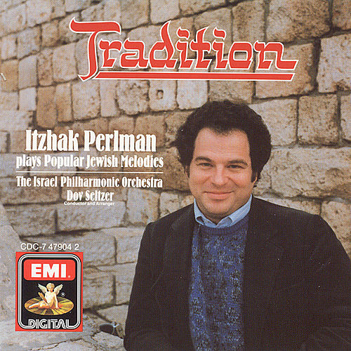 Play & Download Tradition: Itzhak Perlman Plays Popular Jewish Melodies by Itzhak Perlman | Napster