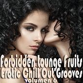 Play & Download Forbidden Lounge Fruits & Erotic Chill Out Grooves, Vol. 6 (Sensual and Sensitive Adult Music) by Various Artists | Napster
