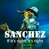 Play & Download If It's Right, It's Right by Sanchez | Napster