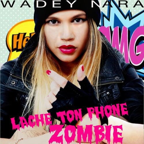 Lâche ton phone zombie by Wadey Nara