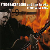 Play & Download Time Will Tell by Studebaker John and the Hawks | Napster