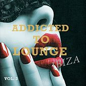 Play & Download Addicted to Lounge - Ibiza, Vol. 3 (Finest Island Chill out & Lounge Music) by Various Artists | Napster