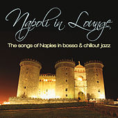 Napoli in Lounge (The Songs of Naples in Bossa & Chillout Jazz) by Various Artists
