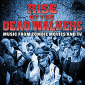 Play & Download Rise of the Dead Walkers - Music from Zombie Movies and TV by TMC Movie Tunez | Napster