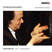 Play & Download Piano Rarities - Vol. 3: Transcriptions (World Premiere Recordings, Arr. for Piano) by Cyprien Katsaris | Napster