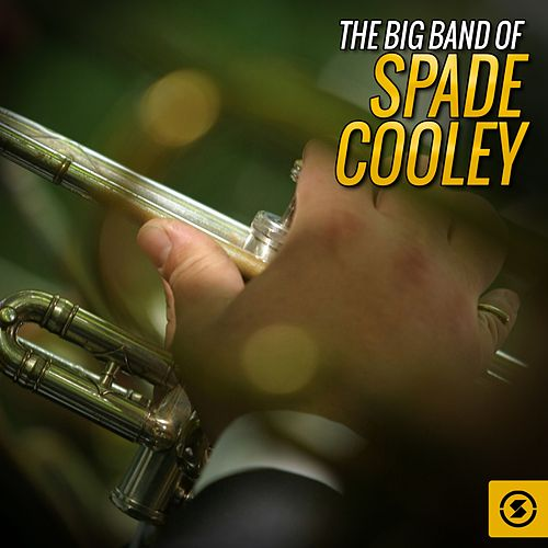 Play & Download The Big Band of Spade Cooley by Spade Cooley | Napster