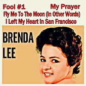 Brenda Lee (Fool #1, My Prayer, Fly Me to the Moon, I Left My Heart in San Francisco) by Brenda Lee
