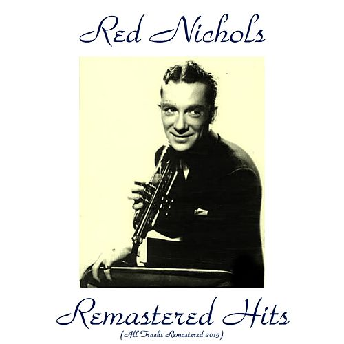 Remastered Hits (All Tracks Remastered 2015) by Red Nichols