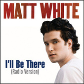 I'll Be There by Matt White