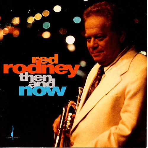 Play & Download Then and Now by Red Rodney | Napster