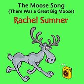 The Moose Song (There Was a Great Big Moose) by Rachel Sumner