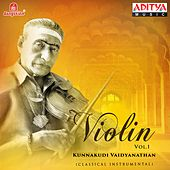Play & Download Violin - Kunnakkudi Vaidyanathan, Vol. 1 by Kunnakudi Vaidyanathan | Napster