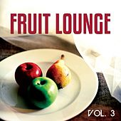 Fruit Lounge, Vol. 3 (Fruity & Natural Inspired Relax Tunes) by Various Artists