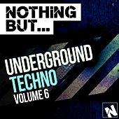 Play & Download Nothing But... Underground Techno, Vol. 6 - EP by Various Artists | Napster