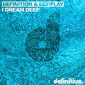 I Dream Deep - Single by Definition