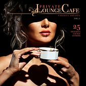 Play & Download Private Lounge Cafe, Vol. 1 (25 Delicious Lounge Anthems) by Various Artists | Napster