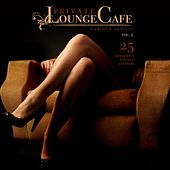Private Lounge Cafe, Vol. 2 (25 Delicious Lounge Anthems) by Various Artists