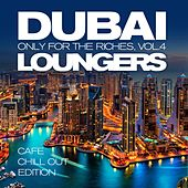 Dubai Loungers, Only For the Riches, Vol. 4 (Cafe Chill out Edition) by Various Artists