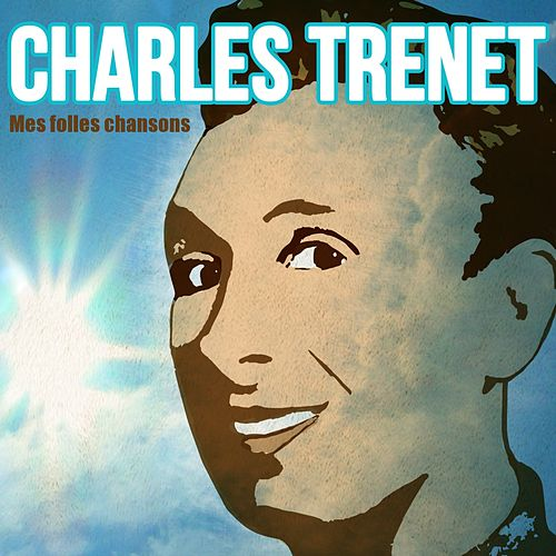 Play & Download Mes folles chansons by Charles Trenet | Napster