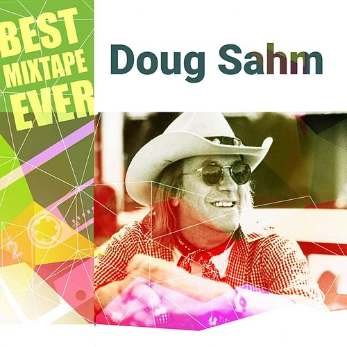 Best Mixtape Ever: Doug Sahm by Doug Sahm
