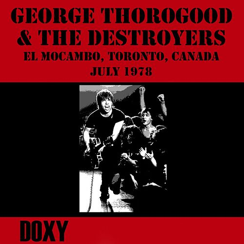 El Mocambo Toronto, Canada, July 1978 (Doxy Collection, Remastered, Live on Fm Broadcasting) von George Thorogood