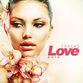 Play & Download Love Tracks 2015 by Various Artists | Napster