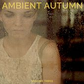 Play & Download Ambient Autumn, Vol. 3 (Peaceful & Ambient Beats) by Various Artists | Napster