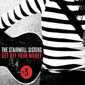 Play & Download Get Off Your Money by The Stairwell Sisters | Napster
