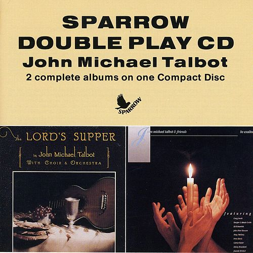 Play & Download The Lord's Supper/Be Exalted by John Michael Talbot | Napster